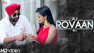 Full Song - Aj Rovaan Ki - Sir Badal - New Punjabi Songs - Rapperiya Baalam - Kunaal Vermaa