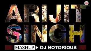 The Arijit Singh Mashup - DJ Notorious   Bollywood Mashup