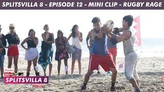 MTV Splitsvilla 8 - Rugby Rage (Mini Clip) - Episode 12