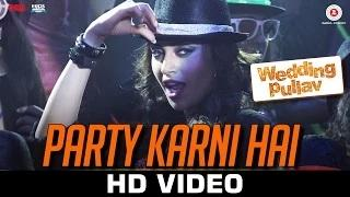 Party Karni Hai Song - Wedding Pullav (2015) | Diganth Manchale, Karan Grover, Anushka Ranjan & Sonalli Sehgall