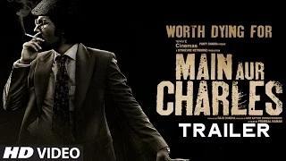 Main Aur Charles Official Trailer - Randeep Hooda, Richa Chadda