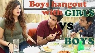 When Boys hangout with Boys VS Girls