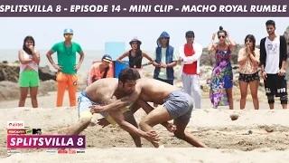 MTV Splitsvilla 8 - Macho Royal Rumble (Mini Clip) - Episode 15