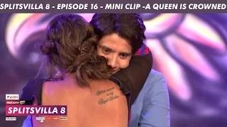 MTV Splitsvilla 8 - A Queen Is Crowned (Mini Clip) - Episode 16