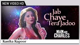 Jab Chaye Tera Jadoo Song - Main Aur Charles (2015) | Kanika Kapoor [Official Music Video]