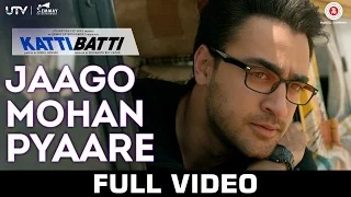 Jaago Mohan Pyaare - Katti Batti (Full Video) | Imran Khan & Kangana Ranaut