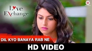 Dil Kyo Banaya Rab Ne - Love Exchange (2015) | Mohit Madan & Jyoti Sharma | Jaidev Kumar