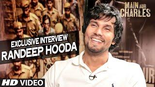 Exclusive: Randeep Hooda Interview | Main Aur Charles