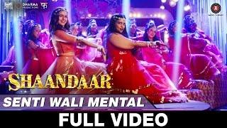 Senti Wali Mental - (Full Video) - Shaandaar | Shahid Kapoor & Alia Bhatt | Amit Trivedi
