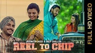 New Punjabi Songs || REEL TO CHIP || DEEP DHILLON & JAISMEEN JASSI