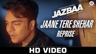 Jaane Tere Shehar Reprise - Jazbaa (2015) | Vipin Aneja | Arko Pravo Mukherjee