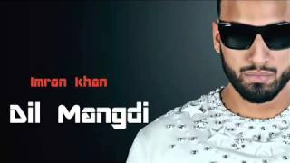 Imran Khan | Dil Mangdi | New Punjabi Songs 2015