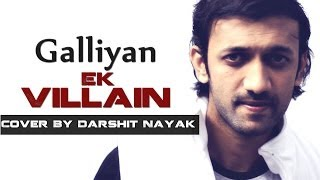 Ek Villain - Galliyan - Cover By Darshit Nayak