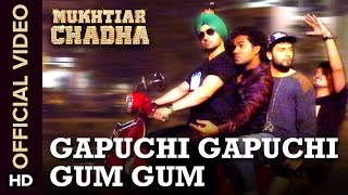 Gapuchi Gapuchi Gum Gum (Official Video Song) - Mukhtiar Chadha | Diljit Dosanjh