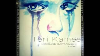 Teri Kamee ( DeSiMunDa CJ Ft. ViVaanG /Ez-Zee )