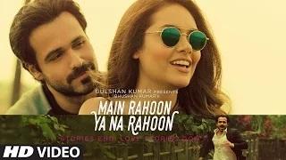 Main Rahoon Ya Na Rahoon (Full Video) | Emraan Hashmi, Esha Gupta | Amaal Mallik, Armaan Malik