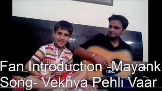 My Smallest Fan Singing Vekhya Pehli Vaar ft. Sonu Makan