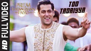 TOD TADAIYYA (Full VIDEO Song) - Prem Ratan Dhan Payo Song 2015 (2015) | Salman Khan, Sonam Kapoor