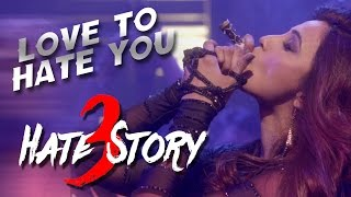 'LOVE TO HATE YOU' video song | HATE STORY 3 songs (2015)| Daisy Shah's BOLDEST Look