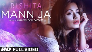 Mann Ja || Rishita || Sukhi-E Musical Doctorz || Full Video