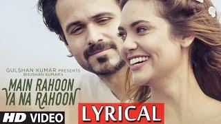 Main Rahoon Ya Na Rahoon (Full LYRICAL Video) - Emraan Hashmi, Esha Gupta | Amaal Mallik, Armaan Malik