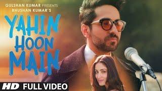 YAHIN HOON MAIN (Full Video Song) | Ayushmann Khurrana, Yami Gautam