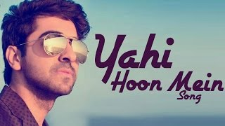 Yahin Hoon Main VIDEO SONG ft Ayushmann Khurrana & Yami Gautam RELEASES