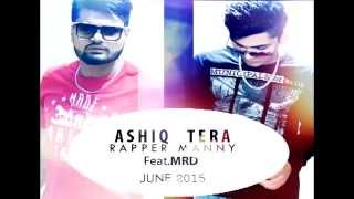 Ashiq Tera - RAPPER MANNY feat.MRD-New Punjabi Rap Songs 2015
