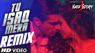 TU ISAQ MERA (Remix Video Song) | HATE STORY 3 Songs | Ft. Daisy Shah | Neha Kakkar, URL, Meet Bros