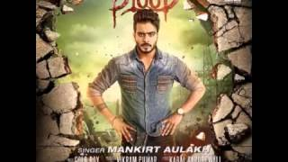Jatt Da Blood Mankirt Aulakh New Punjabi Songs
