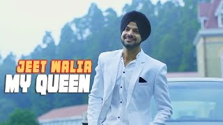 Jeet Walia - My Queen | Maninder Kailey | Latest Punjabi Song 2015