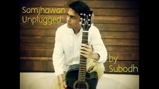 Samjhawan Unplugged | Humpty Sharma Ki Dulhania | Subodh Thakar