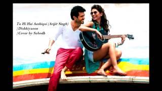Tu Hi Hai Aashiqui (Arijit Singh) | Cover By Subodh