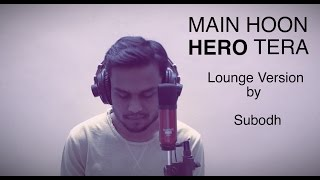 Main Hoon Hero Tera (Lounge Version) | Salman Khan | Subodh Thakar (Cover)