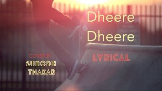 Dheere Dheere Cover Song | Lyrical Video | Male Version | Subodh Thakar