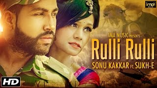 Punjabi Sad Song || Rulli Rulli || Sonu Kakkar Ft. Sukhe Muzical Doctorz