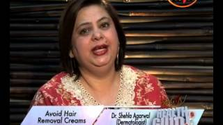 Beauty Tips Special - Hair - Removal Cream Side Effects - Dr. Shehla Aggarwal (Dermatologist)