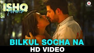 Bilkul Socha Na Song - Ishq Forever (2015) Krishna Chaturvedi & Ruhi Singh