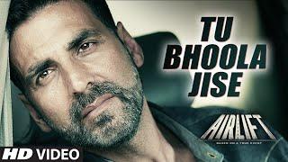 TU BHOOLA JISE Song - AIRLIFT (2016) | Akshay Kumar, Nimrat Kaur | K.K