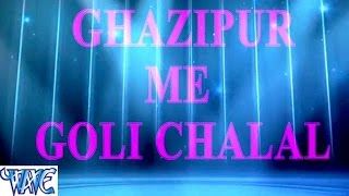 Gazipur Me Goli Chali - Casting - Bhojpuri Hot Songs