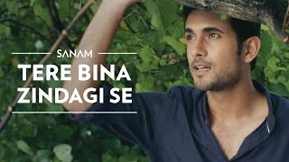 Tere Bina Zindagi Se || Sanam || New Song