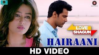 Hairaani Song - Love Shagun (2016) | Arijit Singh, Sakina Khan | Anuj Sachdeva, Nidhi Subbaiah