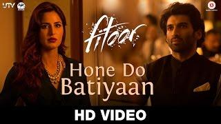 Hone Do Batiyaan Song - Fitoor (2016) | Nandini Srikar & Zeb Bangash | Aditya Roy Kapur & Katrina Kaif
