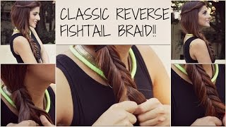 How to: Classic Reverse Fishtail Braid/ Hair Tutorial