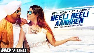 Neeli Neeli Aankhen Video Song | Deep Money Feat. A.J. Singh | Mansha Bahl
