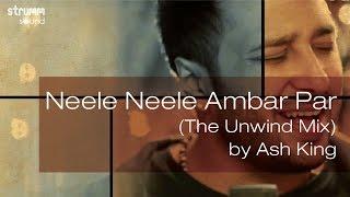 Neele Neele Ambar Par - (The Unwind Mix) by Ash King