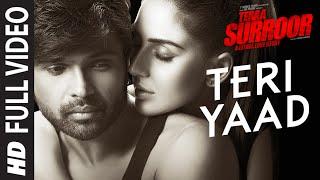 TERI YAAD Full Video Song - TERAA SURROOR - Himesh Reshammiya, Badshah