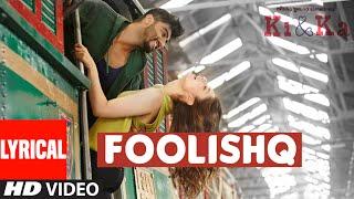 FOOLISHQ Lyrical Video Song - KI & KA - Arjun Kapoor, Kareena Kapoor - Armaan Malik, Shreya Ghoshal