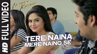 TERE NAINA MERE NAINO SE Full Video Song | AWESOME MAUSAM | Shaan, Palak Muchhal
