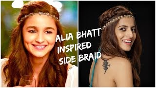 Kar Gayi Chull - Kapoor & Sons - Alia Bhatt Inspired Easy Side Braid Hair Tutorial
